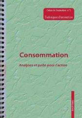Les Equipes Populaires - Outils Pédagogiques - Les cahiers de l'animation - Consommation : analyses et guide pour l'action
