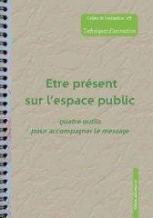 Les Equipes Populaires - Outils Pédagogiques - Les cahiers de l'animation - Techniques d'animation : être présent sur l'espace public